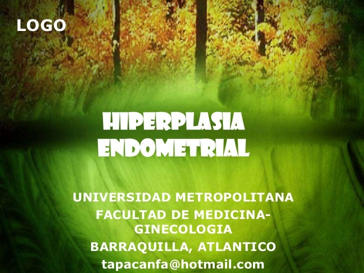 LOGO         Hiperplasia         endometrial       UNIVERSIDAD METROPOLITANA          FACULTAD DE MEDICINA-               ...