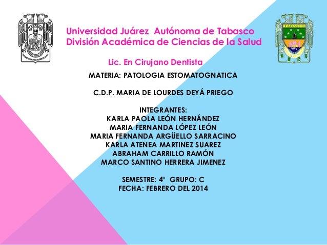 Universidad Juárez Autónoma de Tabasco División Académica de Ciencias de la Salud Lic. En Cirujano Dentista MATERIA: PATOL...