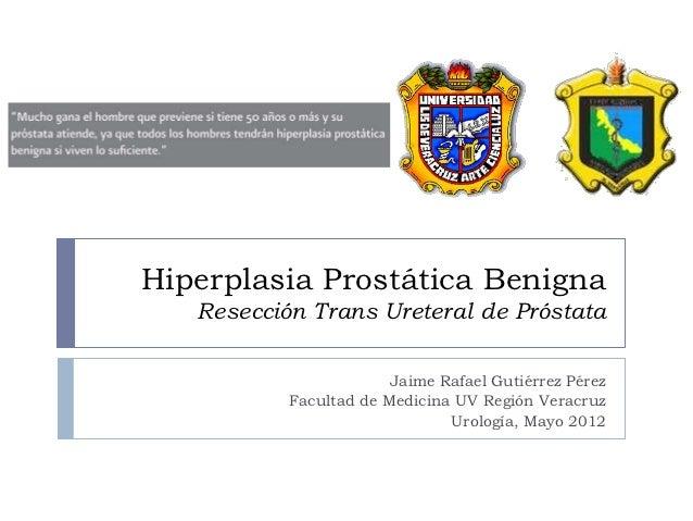 Hiperplasia Prostática Benigna   Resección Trans Ureteral de Próstata                        Jaime Rafael Gutiérrez Pérez ...