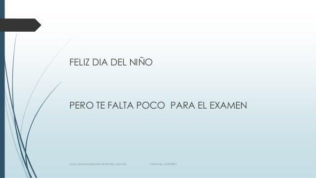 FELIZ DIA DEL NIÑO PERO TE FALTA POCO PARA EL EXAMEN www.pharmedsolutionsinstitute.com.mx Informes. 36246001