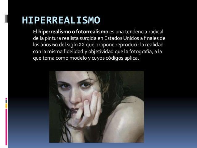 HIPERREALISMO El hiperrealismo o fotorrealismo es una tendencia radical de la pintura realista surgida en Estados Unidos a...