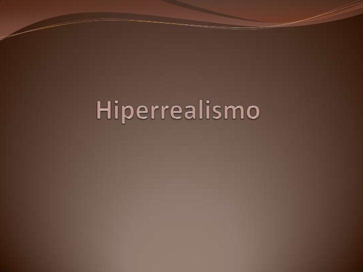 Hiperrealismo Conocido también como realismo fotográfico o realismo radical, el Hiperrealismo es la escuela pictórica de ...