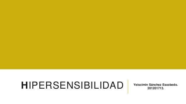 HIPERSENSIBILIDAD Yeiscimin Sánchez Escobedo.  201201713.
