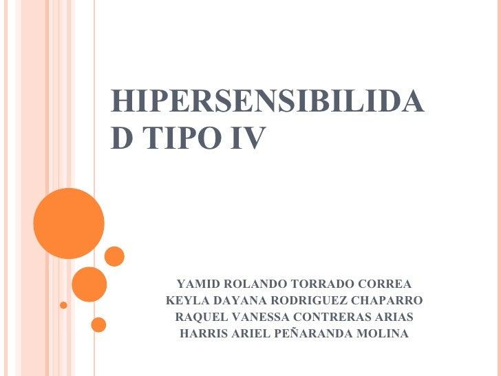 HIPERSENSIBILIDAD TIPO IV YAMID ROLANDO TORRADO CORREA KEYLA DAYANA RODRIGUEZ CHAPARRO RAQUEL VANESSA CONTRERAS ARIAS HARR...