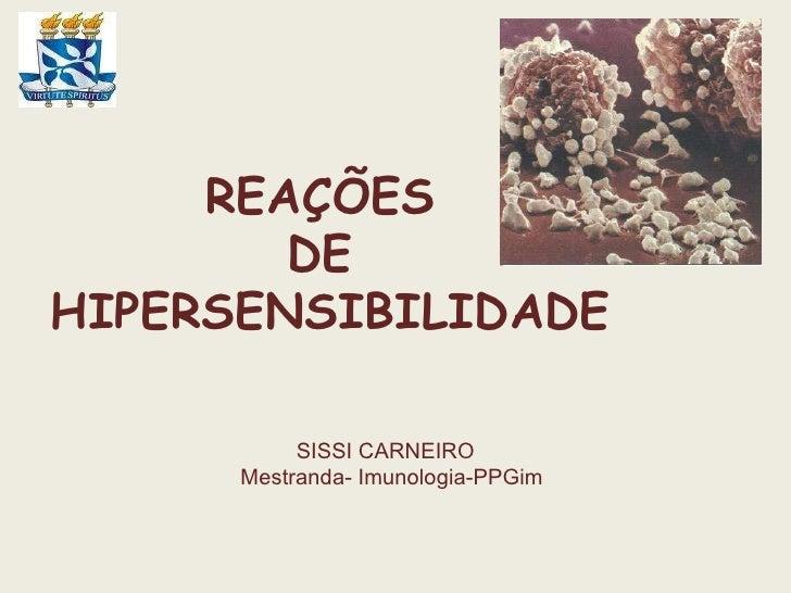REAÇÕES  DE  HIPERSENSIBILIDADE SISSI CARNEIRO Mestranda- Imunologia-PPGim