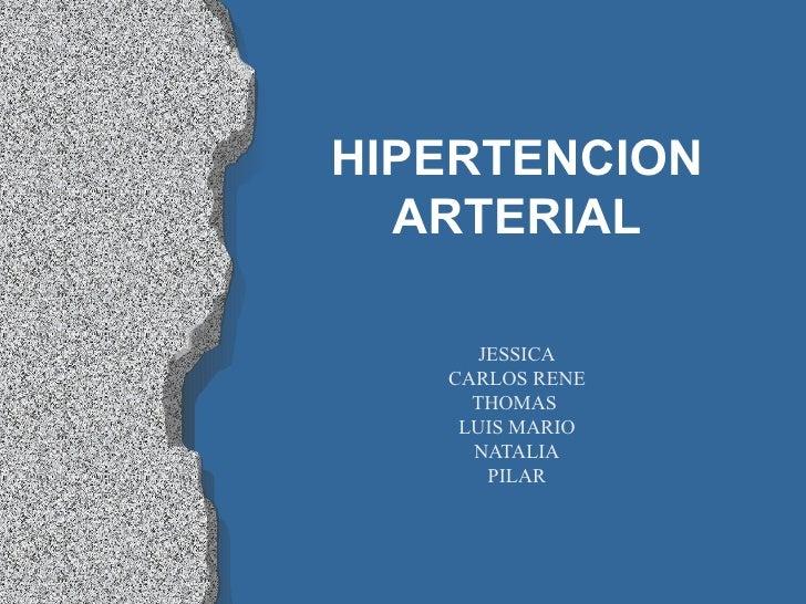 HIPERTENCION ARTERIAL JESSICA CARLOS RENE THOMAS  LUIS MARIO NATALIA PILAR
