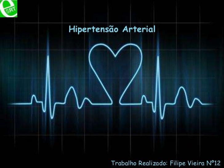 Hipertensão Arterial<br />Trabalho Realizado: Filipe Vieira Nº12<br />