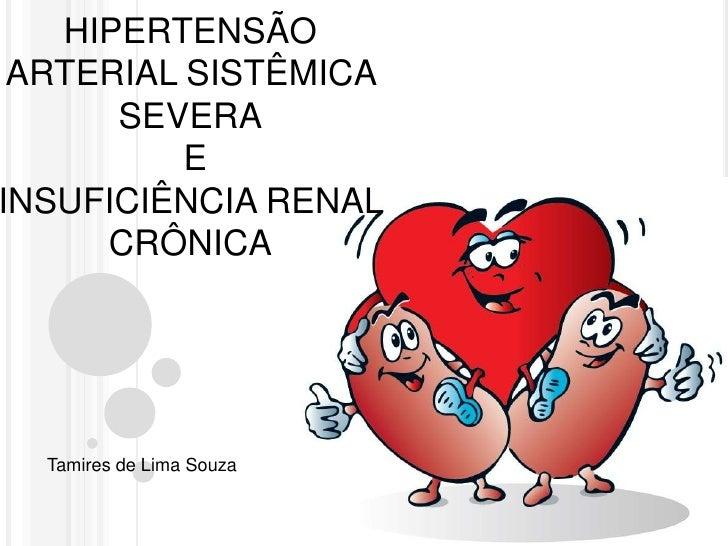 HIPERTENSÃO ARTERIAL SISTÊMICA      SEVERA          EINSUFICIÊNCIA RENAL     CRÔNICA  Tamires de Lima Souza