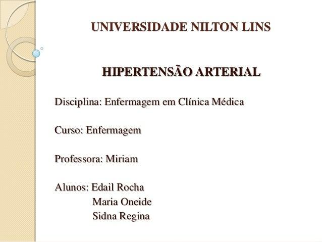 UNIVERSIDADE NILTON LINSHIPERTENSÃO ARTERIALDisciplina: Enfermagem em Clínica MédicaCurso: EnfermagemProfessora: MiriamAlu...