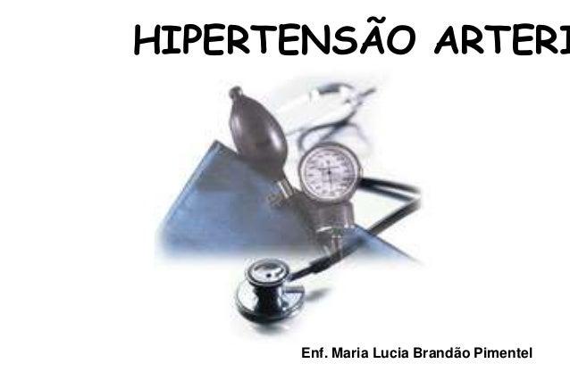 HIPERTENSÃO ARTERIAL  Enf. Maria Lucia Brandão Pimentel