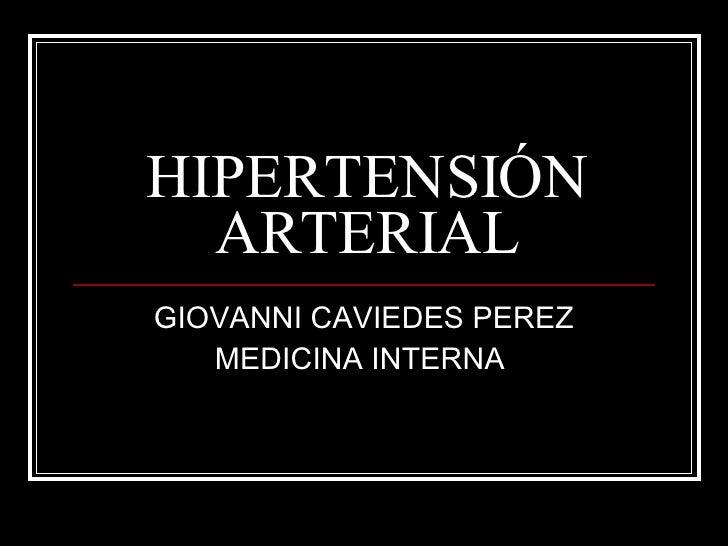 HIPERTENSIÓN ARTERIAL GIOVANNI CAVIEDES PEREZ MEDICINA INTERNA