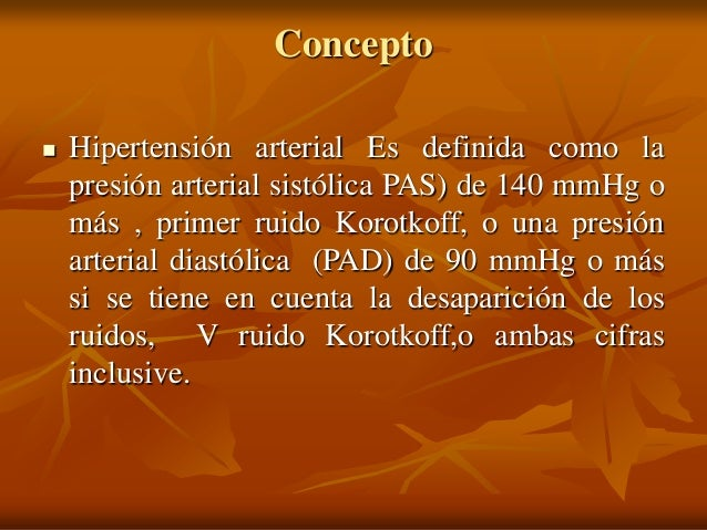 Concepto  Hipertensión arterial Es definida como la presión arterial sistólica PAS) de 140 mmHg o más , primer ruido Koro...