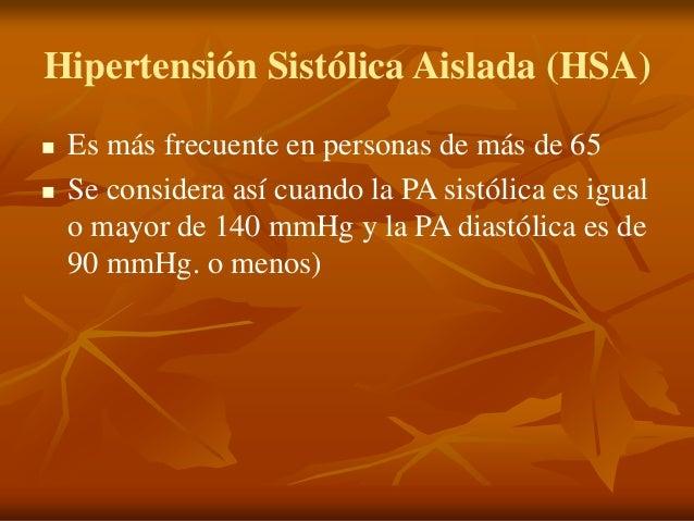 Hipertensión Sistólica Aislada (HSA)  Es más frecuente en personas de más de 65  Se considera así cuando la PA sistólica...