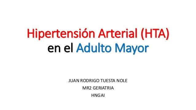 Hipertensión Arterial (HTA) en el Adulto Mayor JUAN RODRIGO TUESTA NOLE MR2 GERIATRIA HNGAI