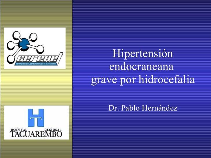 Hipertensión endocraneana  grave por hidrocefalia Dr. Pablo Hernández