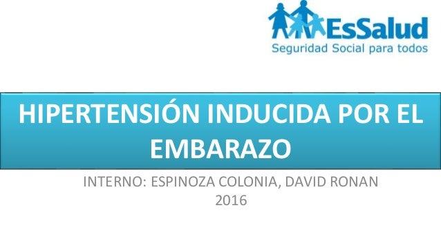 HIPERTENSIÓN INDUCIDA POR EL EMBARAZO INTERNO: ESPINOZA COLONIA, DAVID RONAN 2016