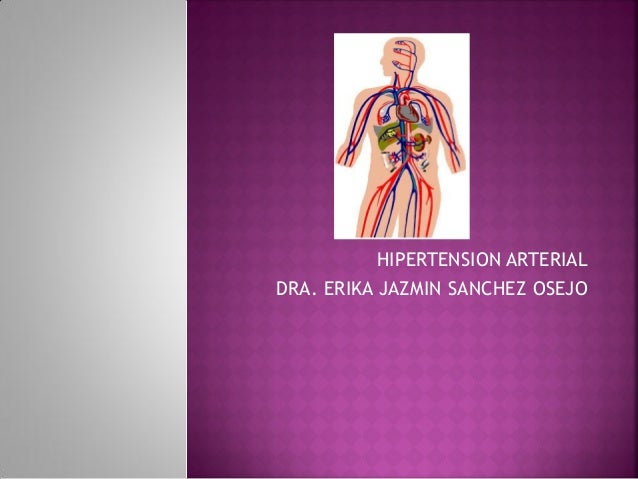HIPERTENSION ARTERIAL DRA. ERIKA JAZMIN SANCHEZ OSEJO