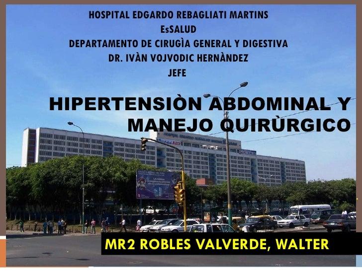 MR2 ROBLES VALVERDE, WALTER . HOSPITAL EDGARDO REBAGLIATI MARTINS EsSALUD DEPARTAMENTO DE CIRUGÌA GENERAL Y DIGESTIVA DR. ...