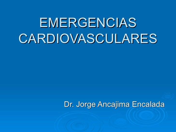 EMERGENCIAS CARDIOVASCULARES Dr. Jorge Ancajima Encalada
