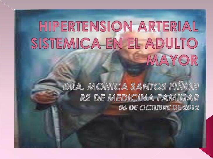 HIPERTENSIÓN ARTERIAL EN EL ANCIANOEl anciano representa el segmento más rápidamentecreciente de nuestra PoblaciónHiperten...