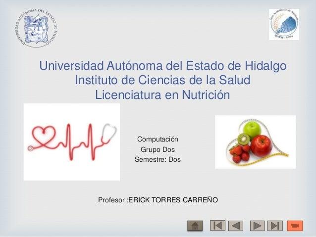 Universidad Autónoma del Estado de HidalgoInstituto de Ciencias de la SaludLicenciatura en NutriciónComputaciónGrupo DosSe...