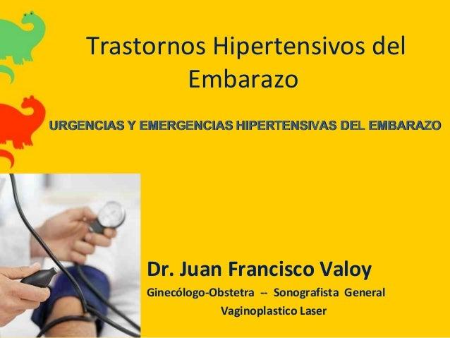 Trastornos Hipertensivos del Embarazo Dr. Juan Francisco Valoy Ginecólogo-Obstetra -- Sonografista General Vaginoplastico ...