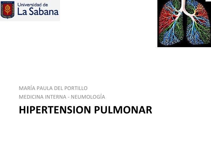 HIPERTENSION PULMONAR <ul><li>MARÍA PAULA DEL PORTILLO </li></ul><ul><li>MEDICINA INTERNA - NEUMOLOGÍA </li></ul>