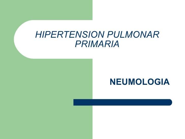 HIPERTENSION PULMONAR PRIMARIA NEUMOLOGIA