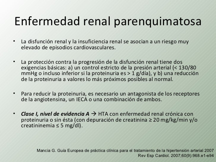 Enfermedad renal parenquimatosa•   La disfunción renal y la insuficiencia renal se asocian a un riesgo muy    elevado de e...