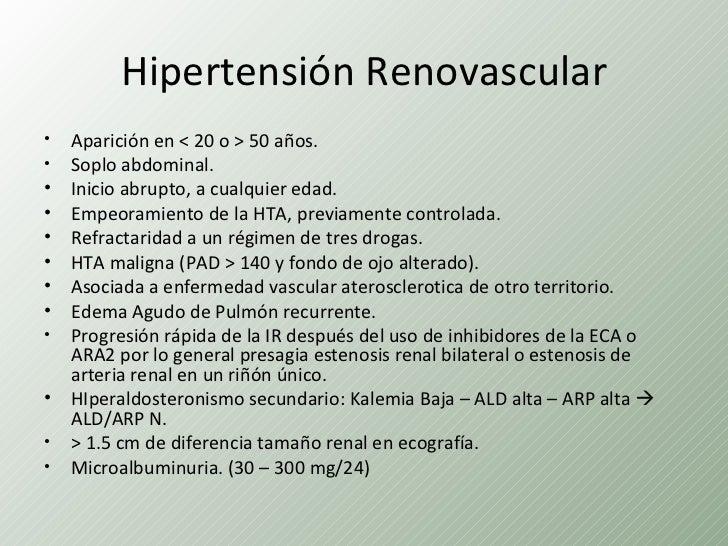 Hipertensión Renovascular•   Aparición en < 20 o > 50 años.•   Soplo abdominal.•   Inicio abrupto, a cualquier edad.•   Em...