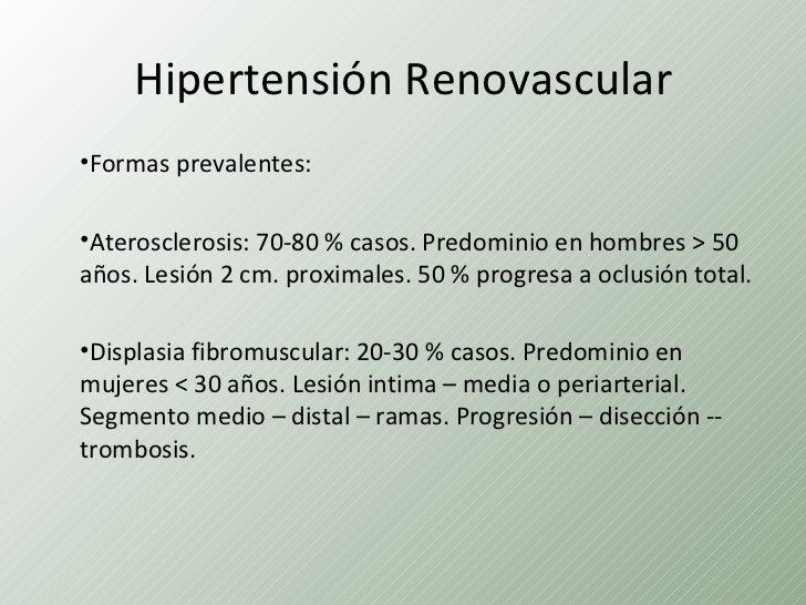 Hipertensión Renovascular•Formas prevalentes:•Aterosclerosis: 70-80 % casos. Predominio en hombres > 50años. Lesión 2 cm. ...
