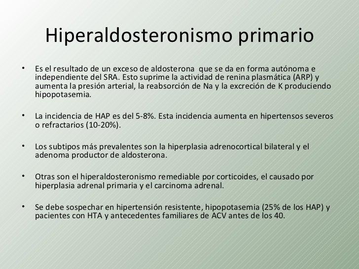 Hiperaldosteronismo primario•   Es el resultado de un exceso de aldosterona que se da en forma autónoma e    independiente...
