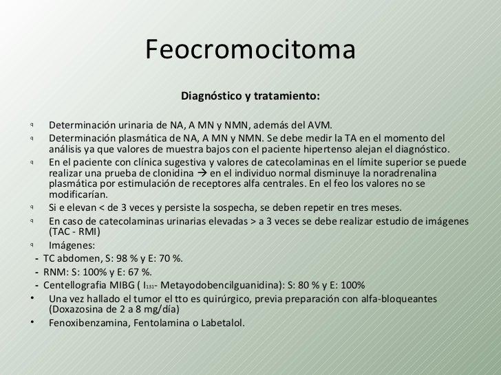 Feocromocitoma                                      Diagnóstico y tratamiento:q         Determinación urinaria de NA, A MN...