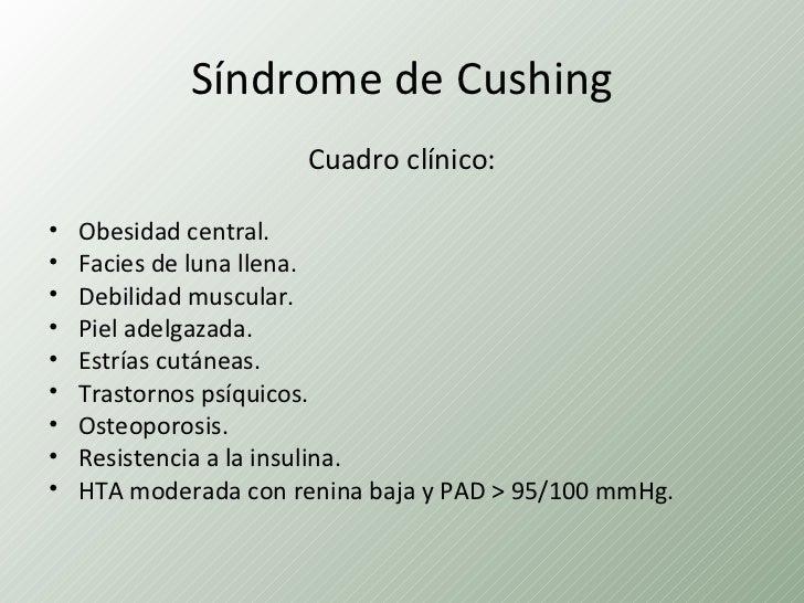 Síndrome de Cushing                      Cuadro clínico:•   Obesidad central.•   Facies de luna llena.•   Debilidad muscul...