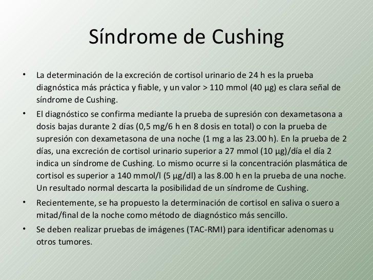 Síndrome de Cushing•   La determinación de la excreción de cortisol urinario de 24 h es la prueba    diagnóstica más práct...