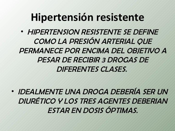 Hipertensión resistente • HIPERTENSION RESISTENTE SE DEFINE    COMO LA PRESIÓN ARTERIAL QUE PERMANECE POR ENCIMA DEL OBJET...
