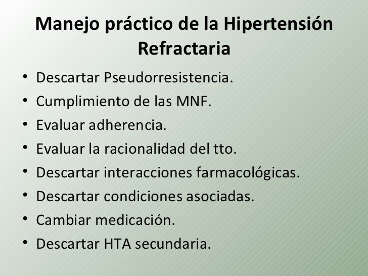Manejo práctico de la Hipertensión              Refractaria•   Descartar Pseudorresistencia.•   Cumplimiento de las MNF.• ...