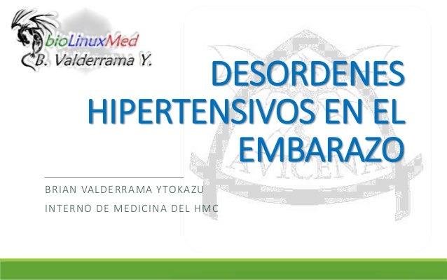 DESORDENES HIPERTENSIVOS EN EL EMBARAZO BRIAN VALDERRAMA YTOKAZU INTERNO DE MEDICINA DEL HMC