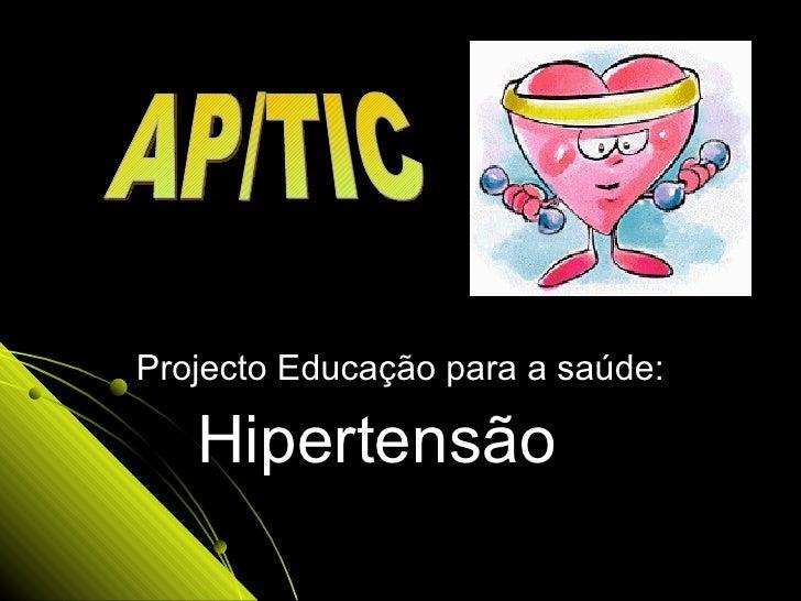 Projecto Educação para a saúde: Hipertensão  AP/TIC