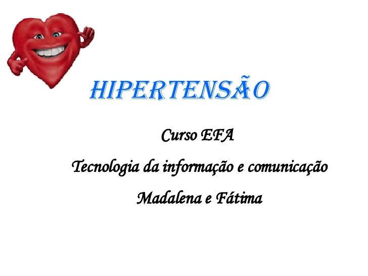 Hipertensão Curso EFA  Tecnologia da informação e comunicação Madalena e Fátima