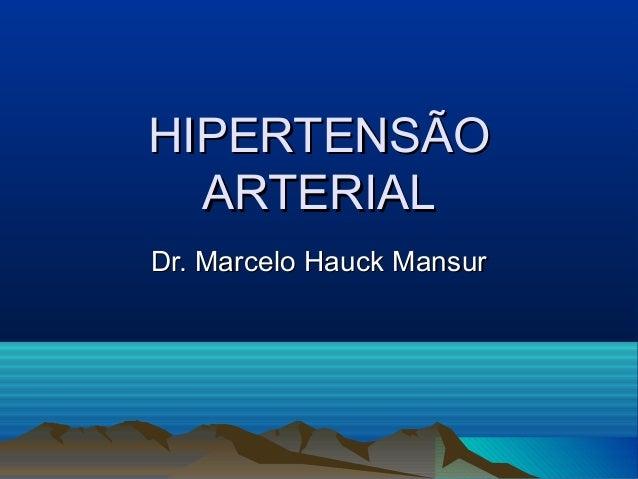 HIPERTENSÃO  ARTERIALDr. Marcelo Hauck Mansur