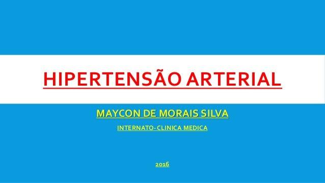 HIPERTENSÃO ARTERIAL MAYCON DE MORAIS SILVA INTERNATO-CLINICA MEDICA 2016