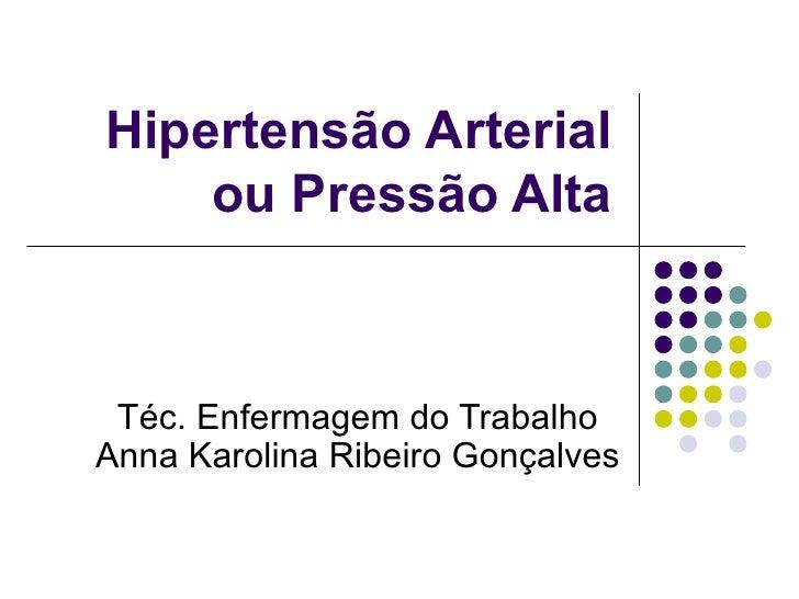 Hipertensão Arterial ou Pressão Alta Téc. Enfermagem do Trabalho Anna Karolina Ribeiro Gonçalves
