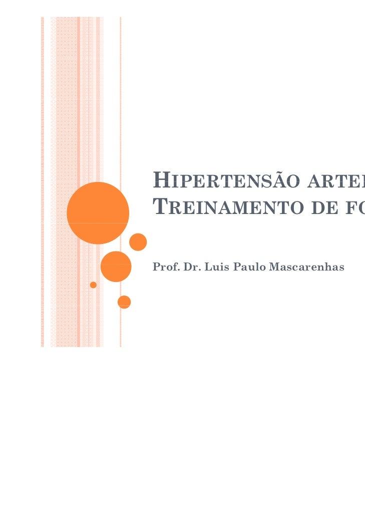 HIPERTENSÃO ARTERIAL XTREINAMENTO DE FORÇAProf. D Luis P l MascarenhasP f Dr. L i Paulo M      h