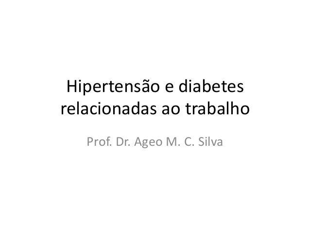 Hipertensão e diabetes relacionadas ao trabalho Prof. Dr. Ageo M. C. Silva