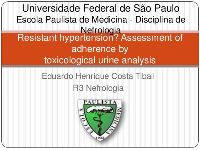Eduardo Henrique Costa Tibali R3 Nefrologia Resistant hypertension? Assessment of adherence by toxicological urine analysi...