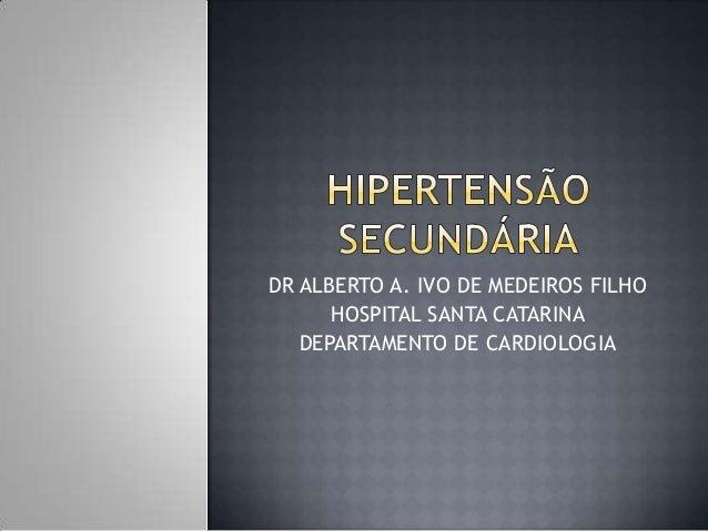 DR ALBERTO A. IVO DE MEDEIROS FILHO      HOSPITAL SANTA CATARINA   DEPARTAMENTO DE CARDIOLOGIA