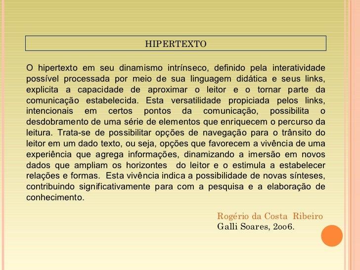 HIPERTEXTO O hipertexto em seu dinamismo intrínseco, definido pela interatividade possível processada por meio de sua ling...