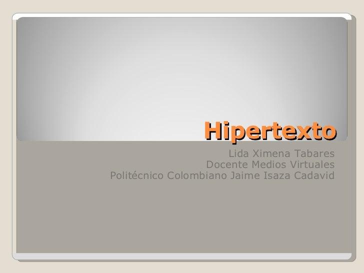 Hipertexto Lida Ximena Tabares Docente Medios Virtuales Politécnico Colombiano Jaime Isaza Cadavid