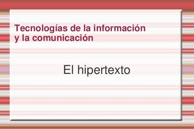 Tecnologías de la información y la comunicación  El hipertexto